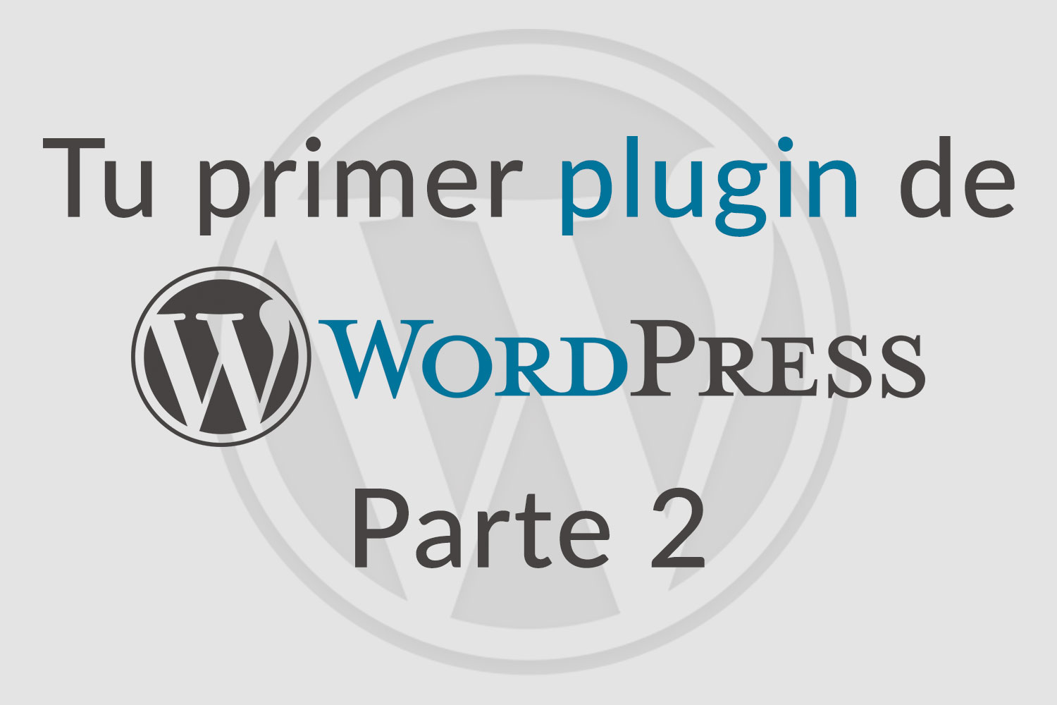 Tu primer plugin de WordPress. Parte 2